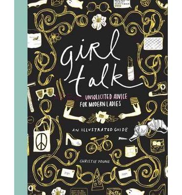 Girl Talk: Unsolicited Advice for Modern Ladies(China (Mainland))
