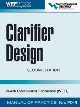 Clarifier Design: WEF Manual of Practice No. FD-8: WEF Manua... 1 ed.(China (Mainland))