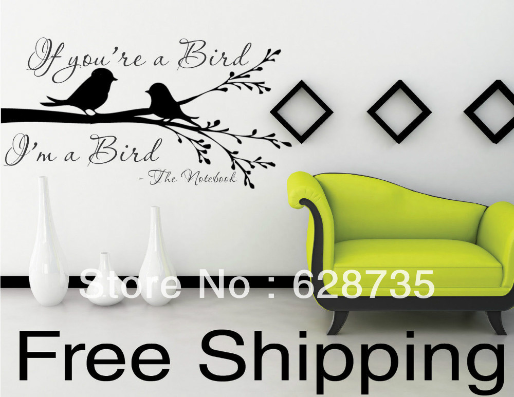 Free Shipping amazon hot selling IF YOU'RE A BIRD...I'M A BIRD - The Notebook Wall Vinyl Sticker Romatic Quotes(China (Mainland))