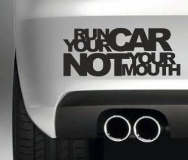 Run Your Car Not Your Mouth Decal Vinyl Sticker JDM Euro Drift Lowered Stance Laptop Ipad Window, Wall, Car, Truck, Motorcycle(China (Mainland))
