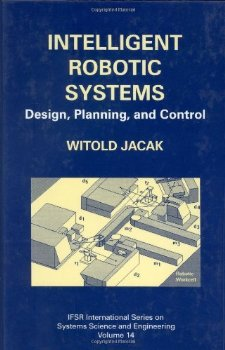 Intelligent Robotic Systems: Design, Planning, and Control (... 1999 ed.(China (Mainland))