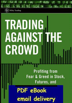 Trading Against the Crowd Profiting from Fear and Greed in Stock, Futures and Options Markets(China (Mainland))