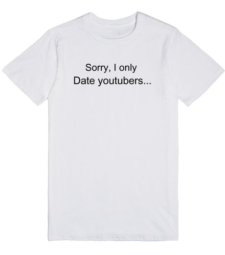 Sorry I Only Date youtubers Letter Print T-Shirt Women Men Funny Casual Black White Grey Pink t shirt tees Sport Tops(China (Mainland))