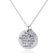 Dogs aren't my whole life…They make my life whole seastatement necklace jewelry valentine's days collier femme Pet Paw Pendant