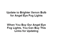 Update to Brighter Pre-installation Xenon Bulbs Fog Only for Angel Eye Fog Lights - Product Link