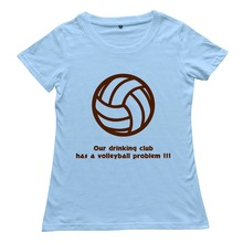 2015 Home Wear our drinking club has a volleyball problem Round Neck Woman t shirt Cheap Price(China (Mainland))