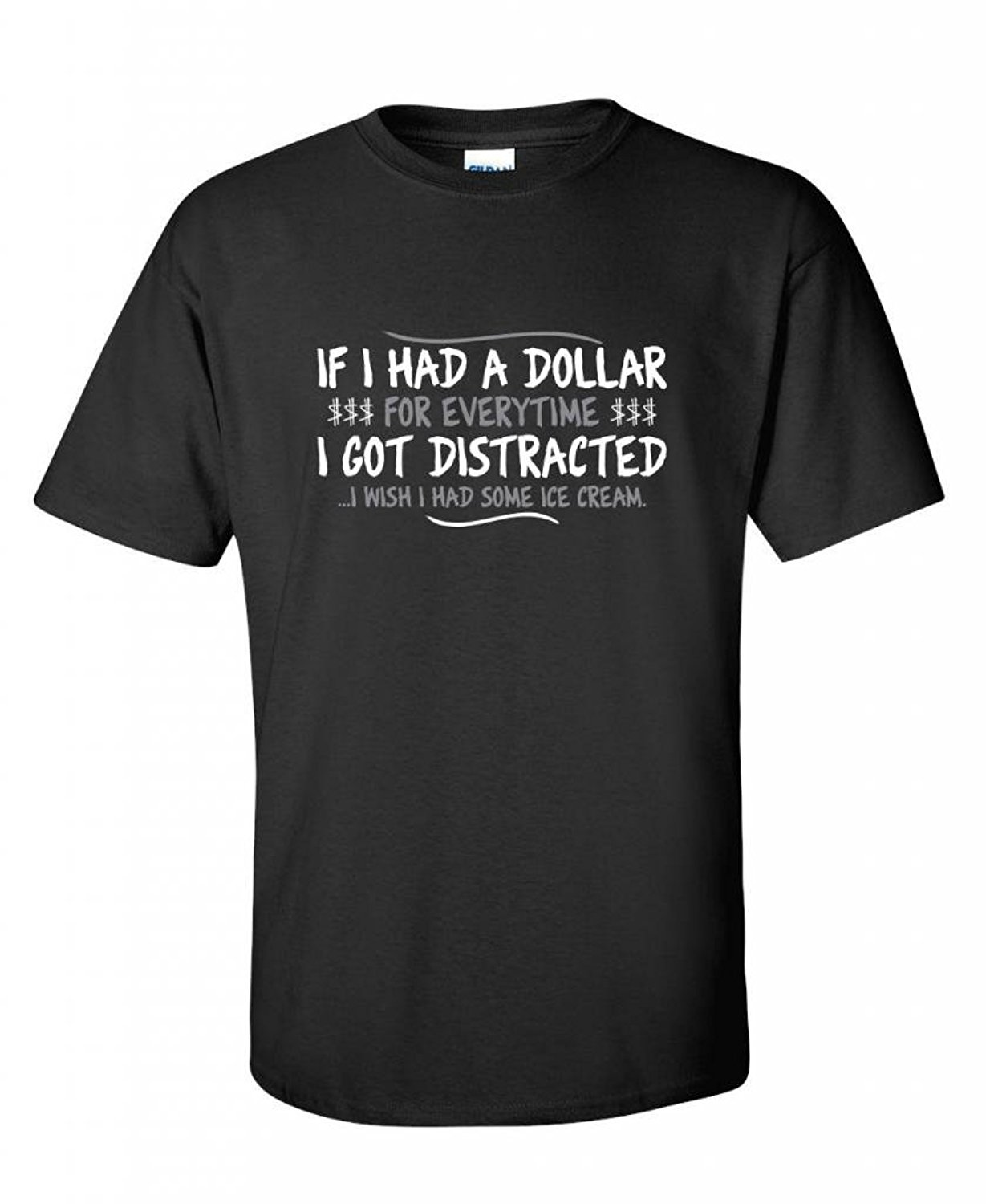 Design t shirt maker free - Shirt Maker If I Had A Dollar For Everytime I Got Distracted Sarcastic Very Men S Design O Neck Short Sleeve T Shirts