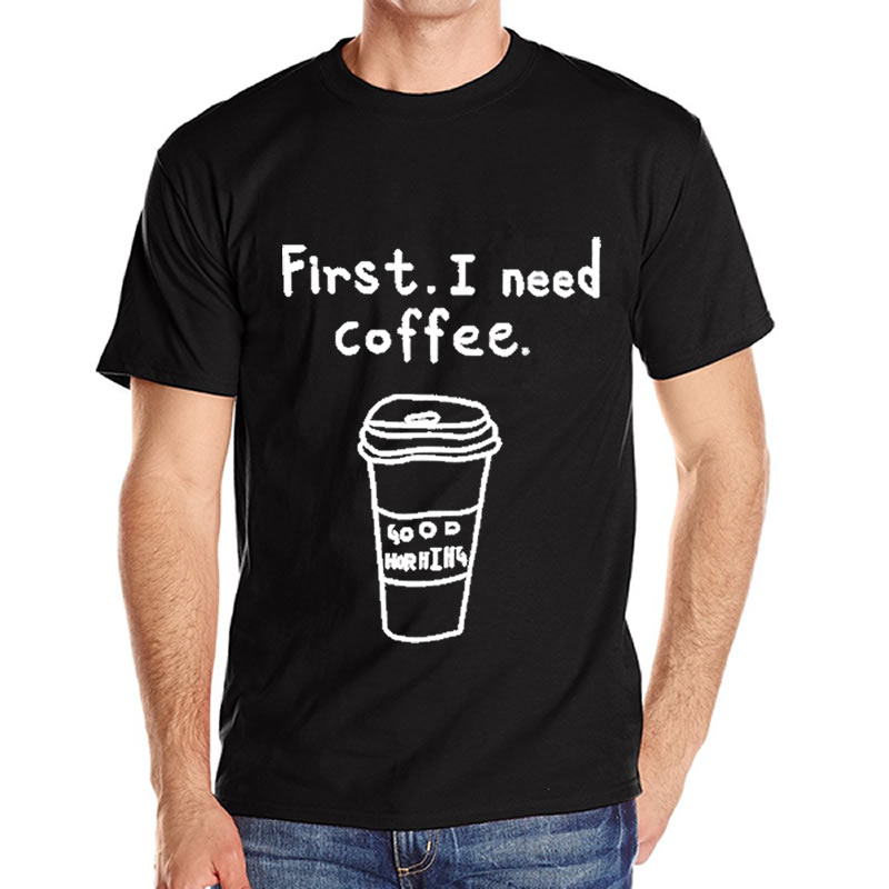 2016 Summer Fashion Men T-shirt First . I need coffee. Letters Printed Tees Cotton O-neck Short Sleeve Casual Tops Free Shipping(China (Mainland))