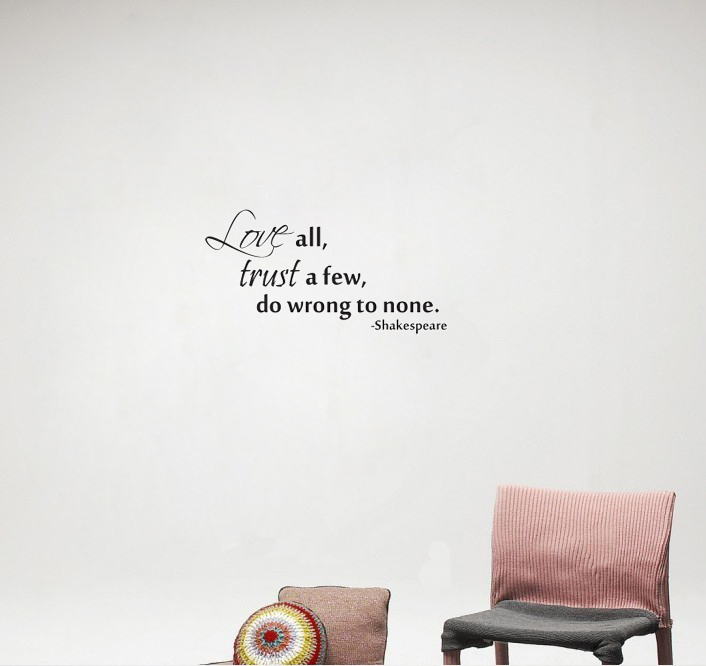 Love all trust a few do wrong to none quote home for A decoration none