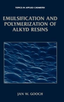 Emulsification and Polymerization of Alkyd Resins (TOPICS IN... 2002 ed.(China (Mainland))